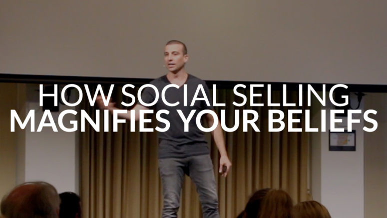 HOW SOCIAL SELLING MAGNIFIES YOUR BELIEFS